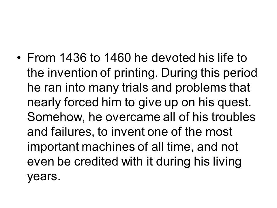 From 1436 to 1460 he devoted his life to the invention of printing.