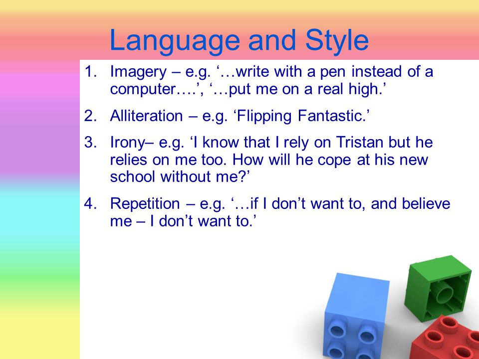Language and Style 1.Imagery – e.g. '…write with a pen instead of a computer….', '…put me on a real high.' 2.Alliteration – e.g. 'Flipping Fantastic.'