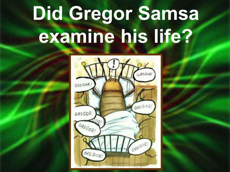Did Gregor Samsa examine his life?