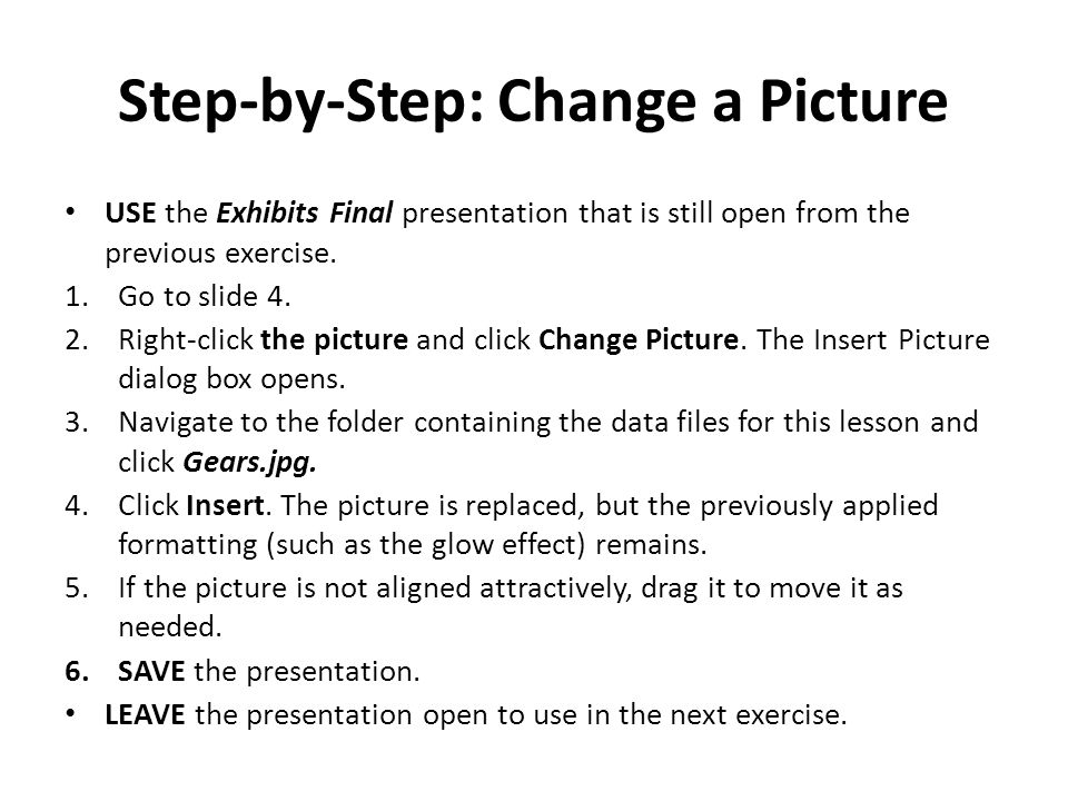 Step-by-Step: Change a Picture USE the Exhibits Final presentation that is still open from the previous exercise.
