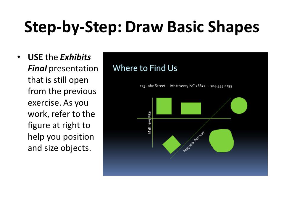 Step-by-Step: Draw Basic Shapes USE the Exhibits Final presentation that is still open from the previous exercise.