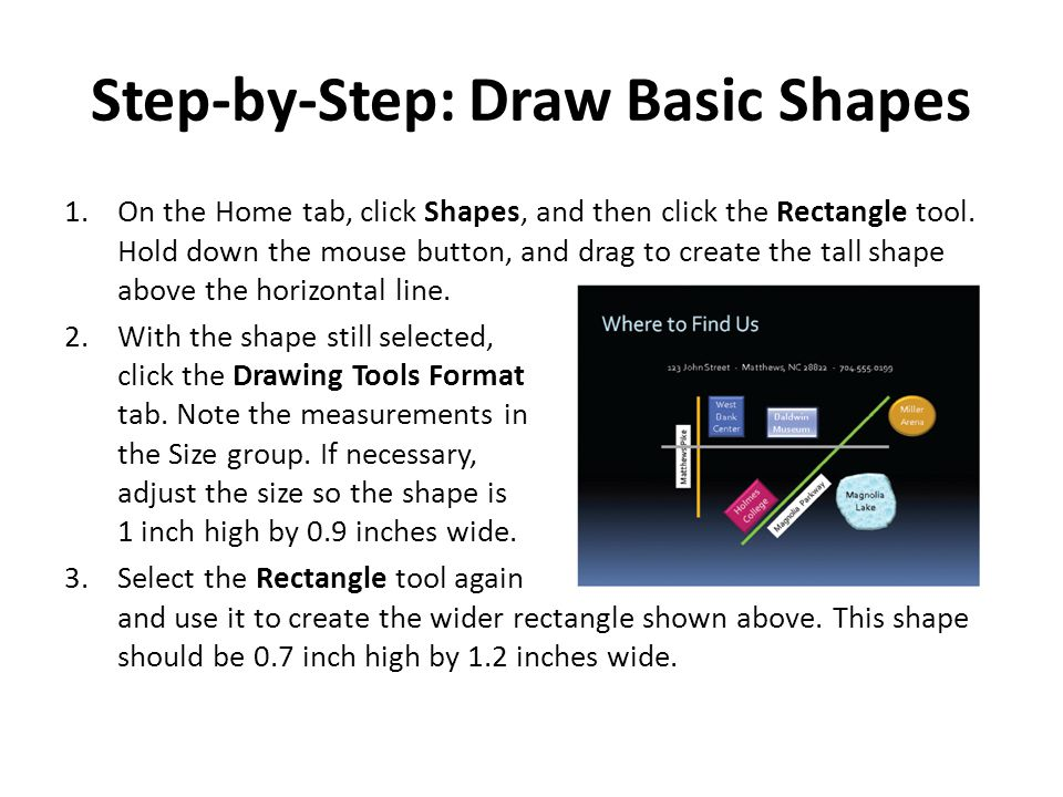 Step-by-Step: Draw Basic Shapes 1.On the Home tab, click Shapes, and then click the Rectangle tool.