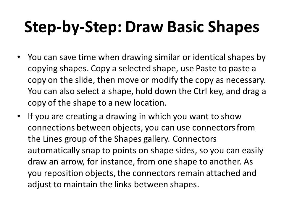 Step-by-Step: Draw Basic Shapes You can save time when drawing similar or identical shapes by copying shapes.