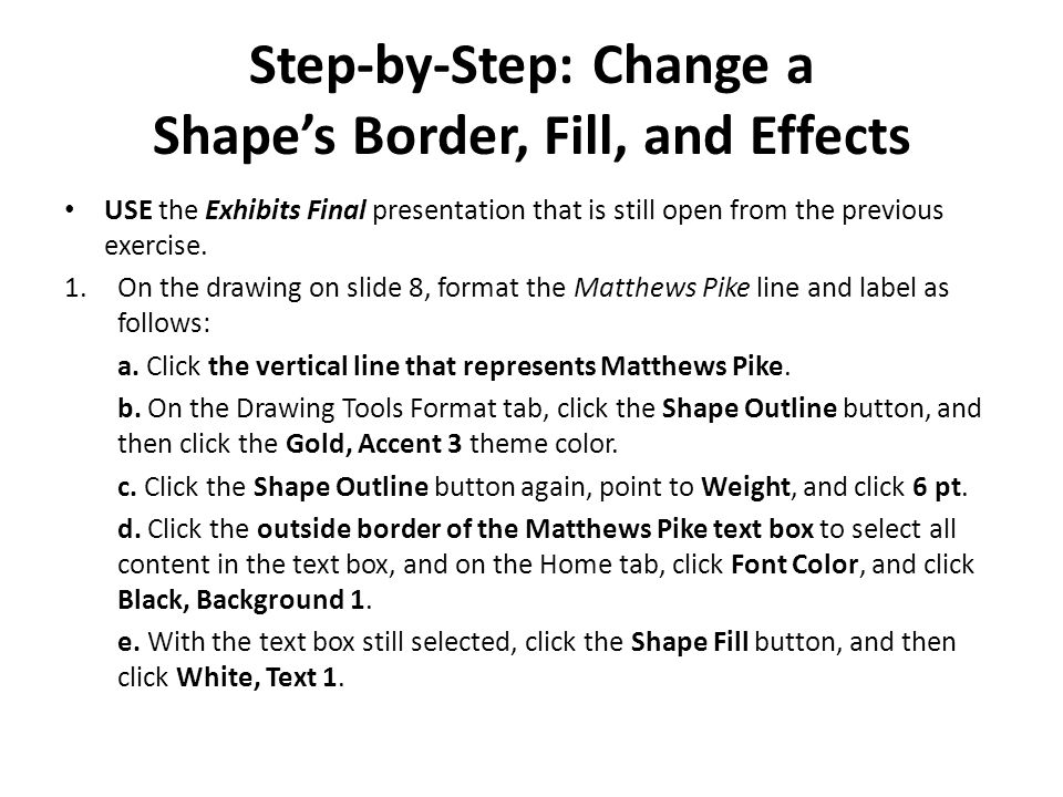 Step-by-Step: Change a Shape's Border, Fill, and Effects USE the Exhibits Final presentation that is still open from the previous exercise.