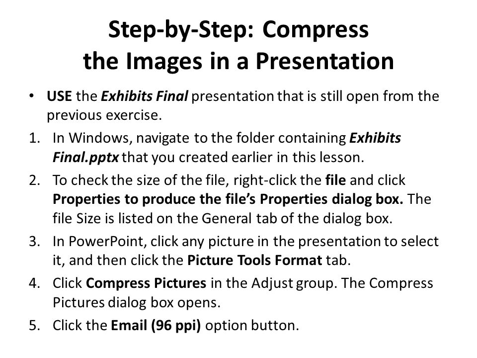 Step-by-Step: Compress the Images in a Presentation USE the Exhibits Final presentation that is still open from the previous exercise.