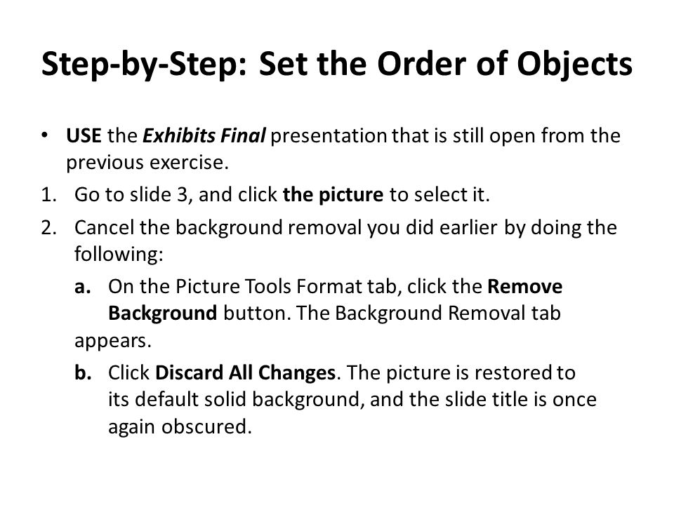 Step-by-Step: Set the Order of Objects USE the Exhibits Final presentation that is still open from the previous exercise.