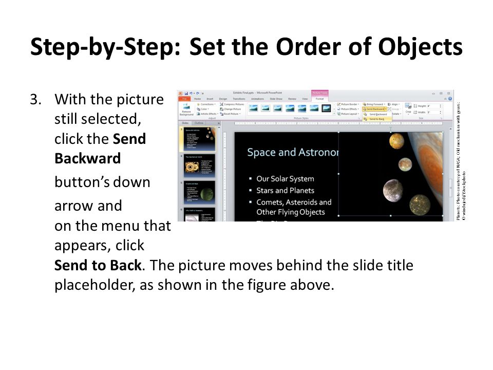 Step-by-Step: Set the Order of Objects 3.With the picture still selected, click the Send Backward button's down arrow and on the menu that appears, click Send to Back.