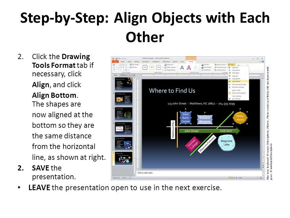 Step-by-Step: Align Objects with Each Other 2.Click the Drawing Tools Format tab if necessary, click Align, and click Align ­Bottom.