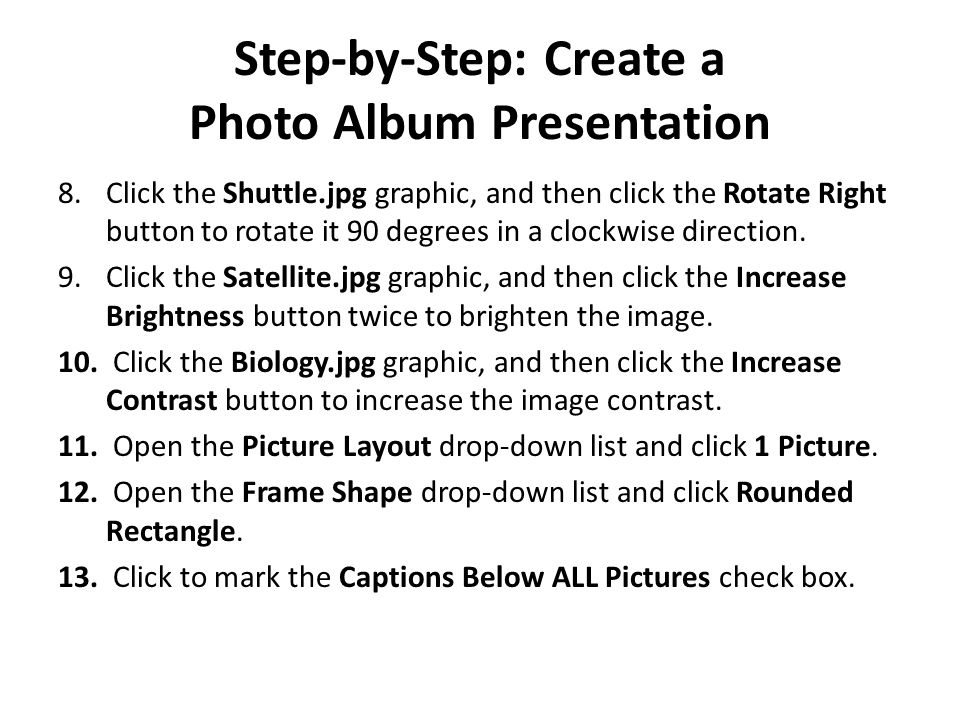 Step-by-Step: Create a Photo Album Presentation 8.Click the Shuttle.jpg graphic, and then click the Rotate Right button to rotate it 90 degrees in a clockwise direction.