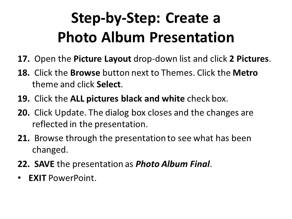 Step-by-Step: Create a Photo Album Presentation 17. Open the Picture Layout drop-down list and click 2 Pictures. 18. Click the Browse button next to T