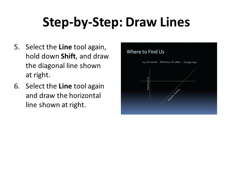 Step-by-Step: Draw Lines 5.Select the Line tool again, hold down Shift, and draw the diagonal line shown at right.