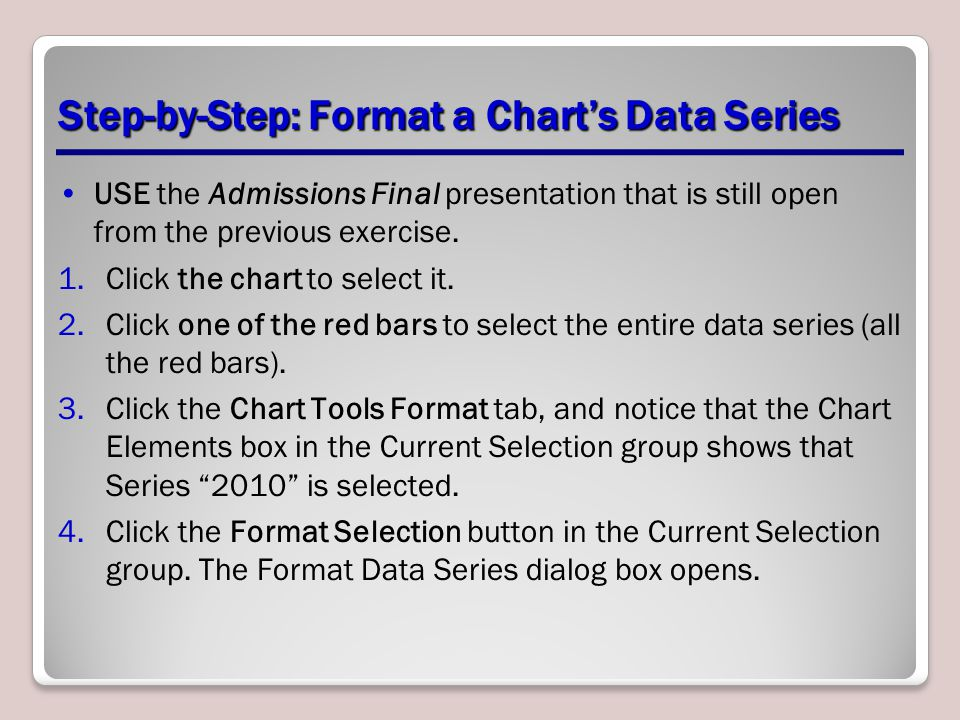 Step-by-Step: Format a Chart's Data Series USE the Admissions Final presentation that is still open from the previous exercise.