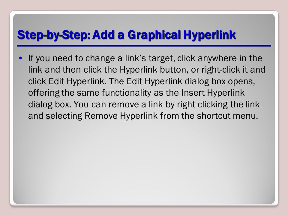 Step-by-Step: Add a Graphical Hyperlink If you need to change a link's target, click anywhere in the link and then click the Hyperlink button, or right-click it and click Edit Hyperlink.