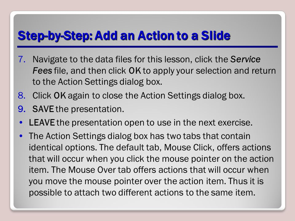 Step-by-Step: Add an Action to a Slide 7.Navigate to the data files for this lesson, click the Service Fees file, and then click OK to apply your selection and return to the Action Settings dialog box.
