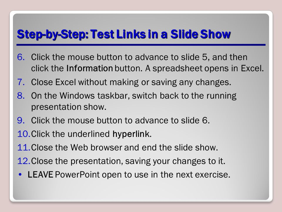 Step-by-Step: Test Links in a Slide Show 6.Click the mouse button to advance to slide 5, and then click the Information button.