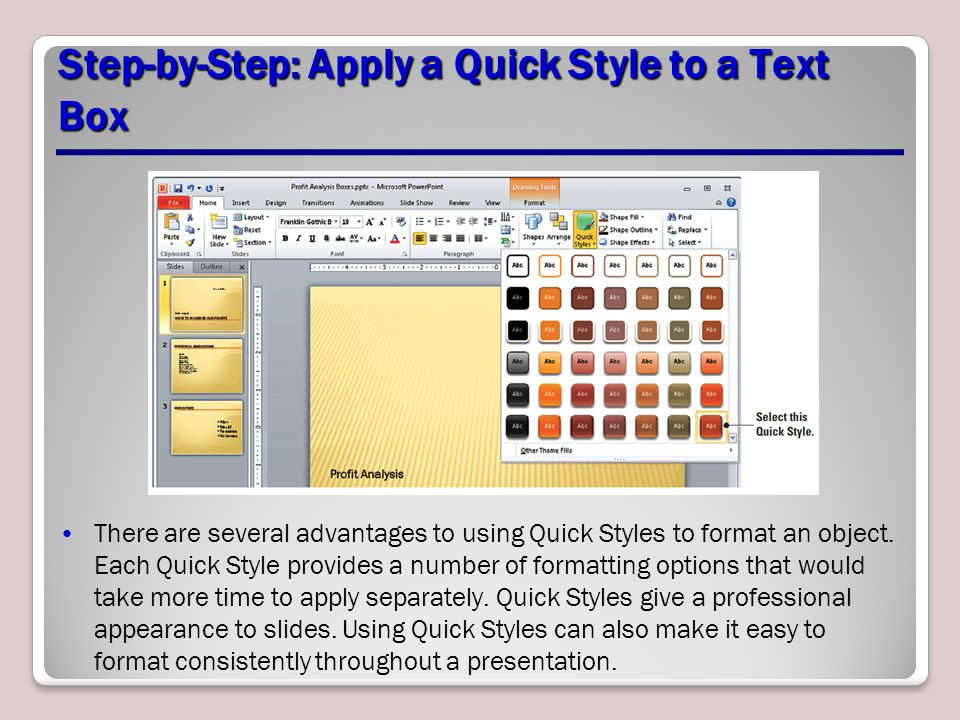 Step-by-Step: Apply a Quick Style to a Text Box There are several advantages to using Quick Styles to format an object. Each Quick Style provides a nu