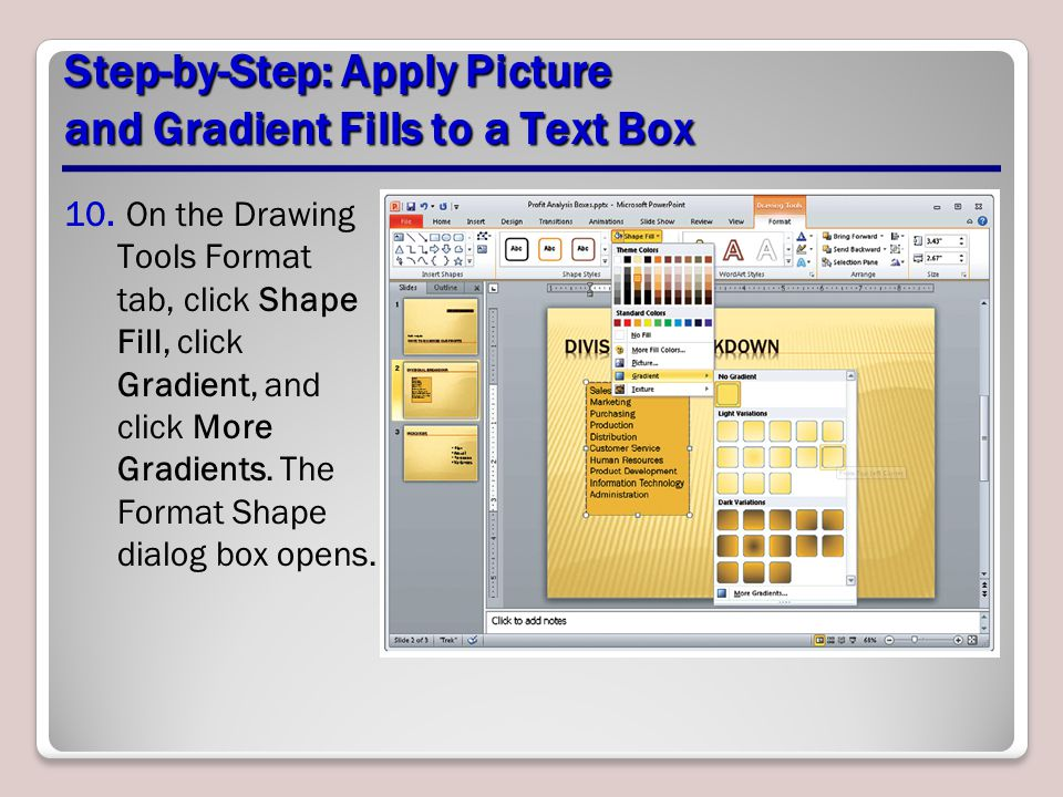 Step-by-Step: Apply Picture and Gradient Fills to a Text Box 10. On the Drawing Tools Format tab, click Shape Fill, click Gradient, and click More Gra