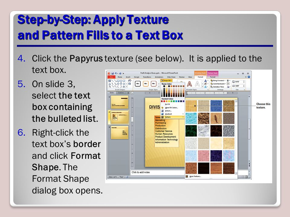 Step-by-Step: Apply Texture and Pattern Fills to a Text Box 4.Click the Papyrus texture (see below). It is applied to the text box. 5.On slide 3, sele