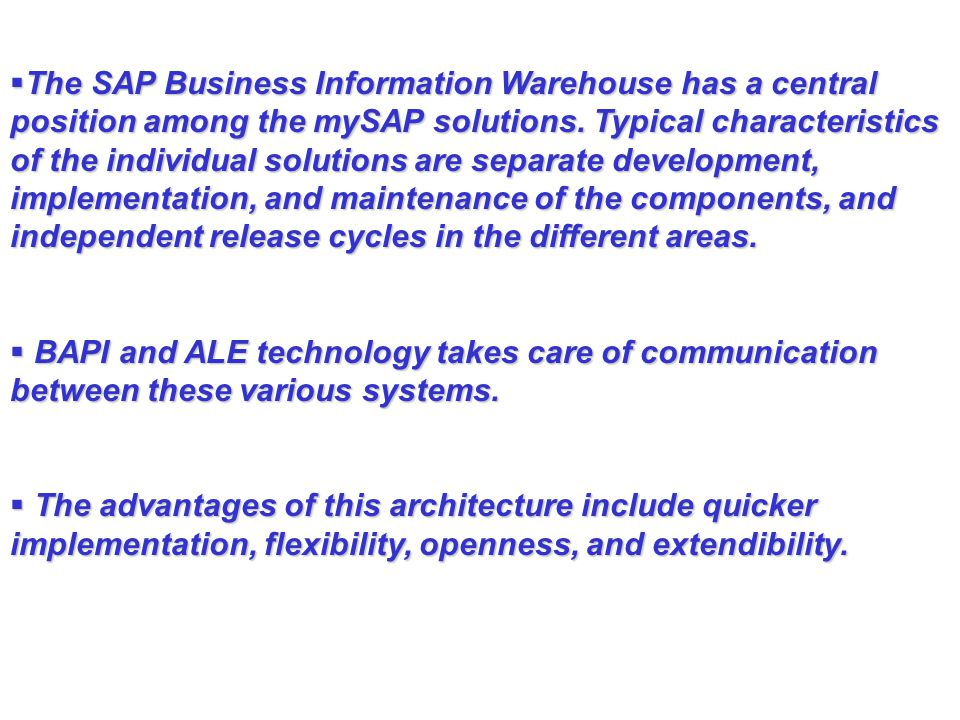  The SAP Business Information Warehouse has a central position among the mySAP solutions.
