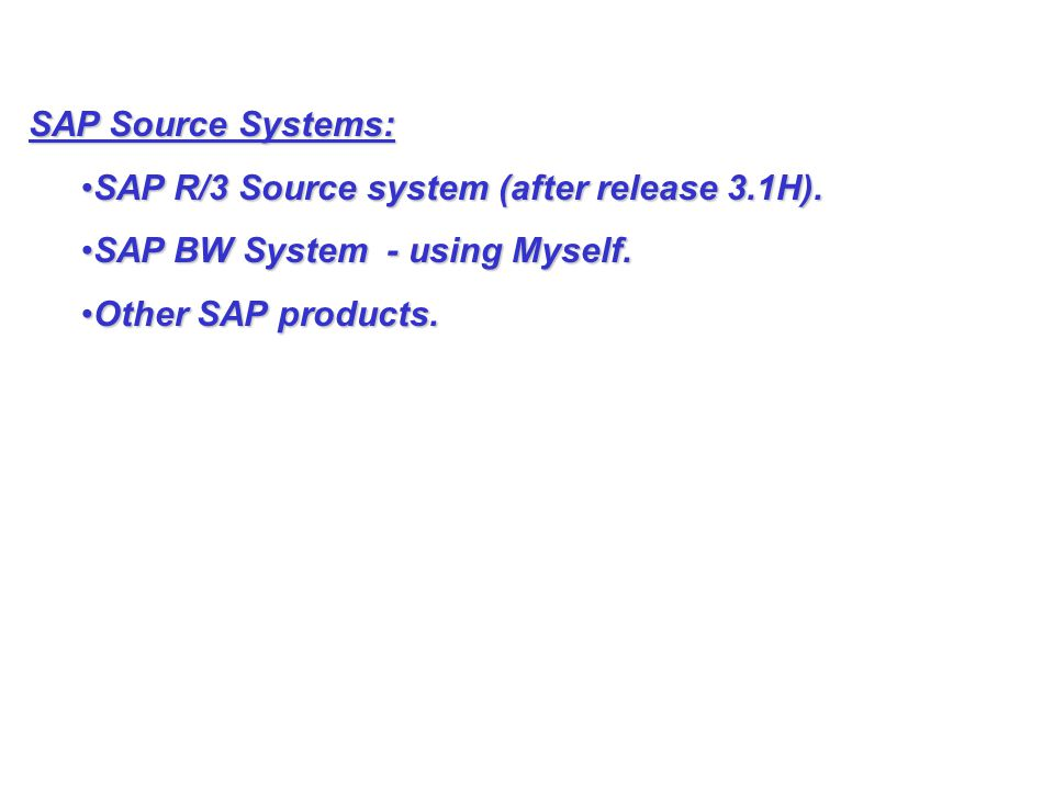 SAP Source Systems: SAP R/3 Source system (after release 3.1H).SAP R/3 Source system (after release 3.1H).