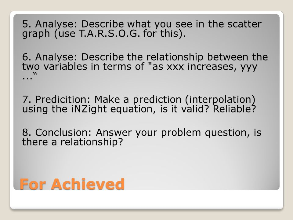 5. Analyse: Describe what you see in the scatter graph (use T.A.R.S.O.G.