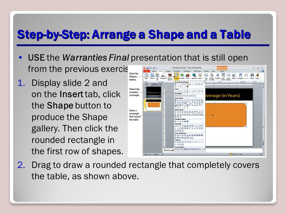 Step-by-Step: Arrange a Shape and a Table USE the Warranties Final presentation that is still open from the previous exercise. 1.Display slide 2 and o