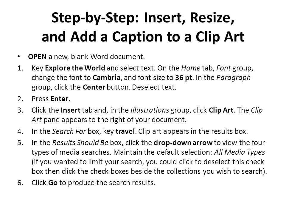Step-by-Step: Insert, Resize, and Add a Caption to a Clip Art OPEN a new, blank Word document. 1.Key Explore the World and select text. On the Home ta