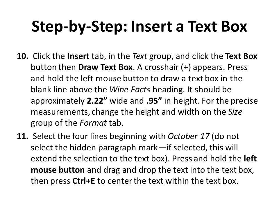 Step-by-Step: Insert a Text Box 10. Click the Insert tab, in the Text group, and click the Text Box button then Draw Text Box. A crosshair (+) appears