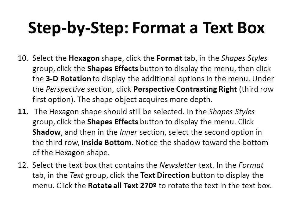 Step-by-Step: Format a Text Box 10.Select the Hexagon shape, click the Format tab, in the Shapes Styles group, click the Shapes Effects button to disp