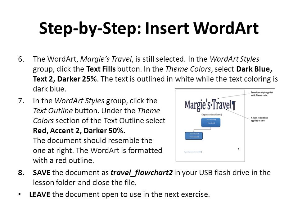 Step-by-Step: Insert WordArt 6.The WordArt, Margie's Travel, is still selected. In the WordArt Styles group, click the Text Fills button. In the Theme
