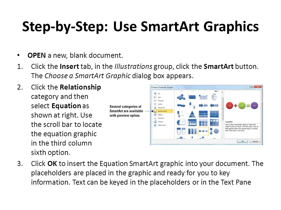 Step-by-Step: Use SmartArt Graphics OPEN a new, blank document. 1.Click the Insert tab, in the Illustrations group, click the SmartArt button. The Cho