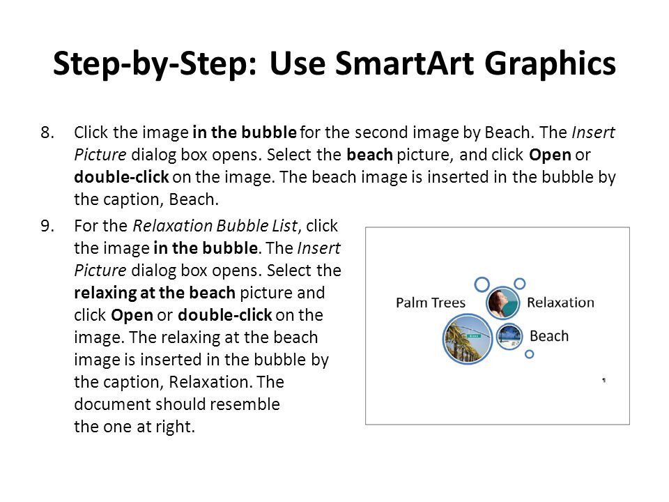 Step-by-Step: Use SmartArt Graphics 8.Click the image in the bubble for the second image by Beach. The Insert Picture dialog box opens. Select the bea