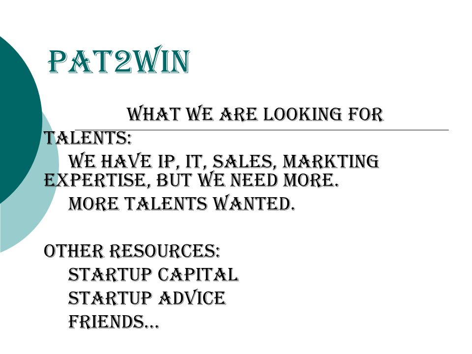 Pat2Win WHat we are looking for Talents: We have ip, it, sales, markting expertise, but we need more.
