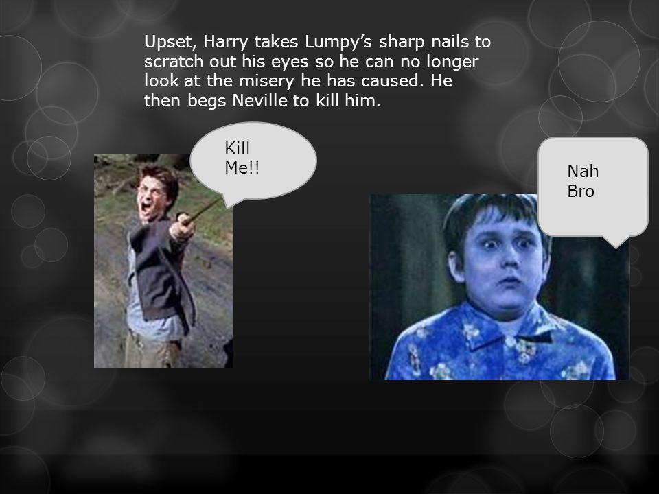 Upset, Harry takes Lumpy's sharp nails to scratch out his eyes so he can no longer look at the misery he has caused.