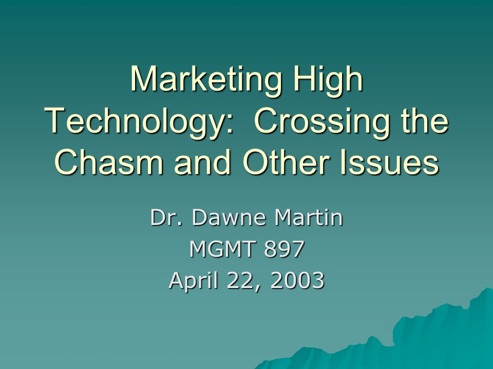 Marketing High Technology: Crossing the Chasm and Other Issues Dr.