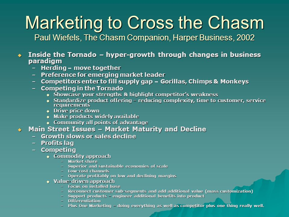 Marketing to Cross the Chasm Paul Wiefels, The Chasm Companion, Harper Business, 2002  Inside the Tornado – hyper-growth through changes in business