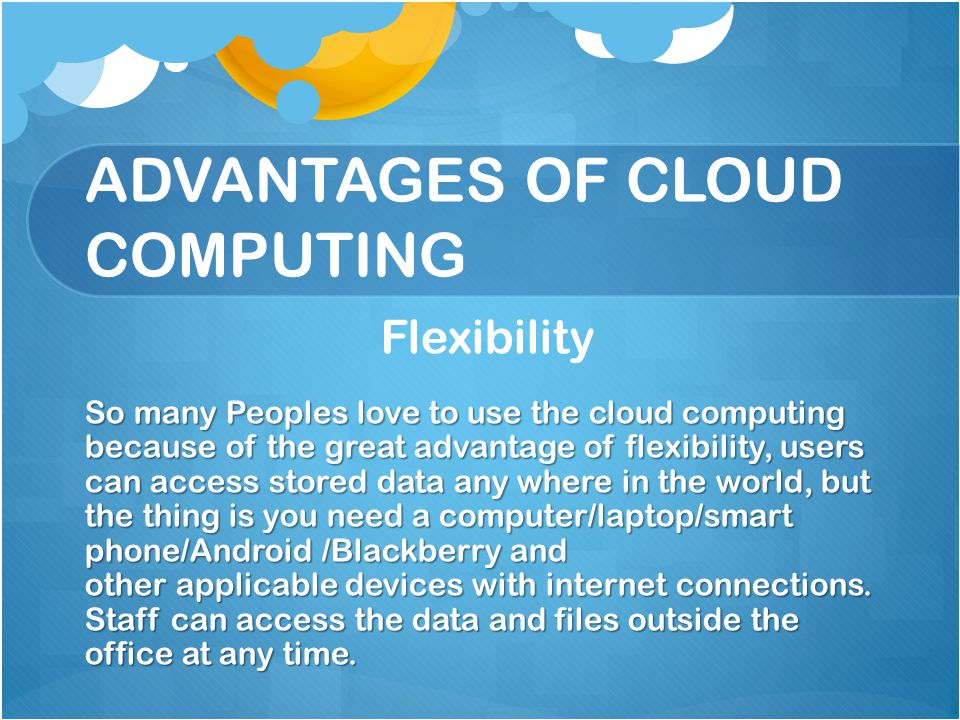 Low Cost This is the very great advantages for organizations to reduce their cost by having the cloud computing service.