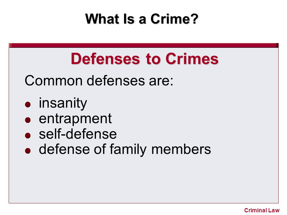 What Is a Crime? Criminal Law Defenses to Crimes Common defenses are: insanity entrapment self-defense defense of family members