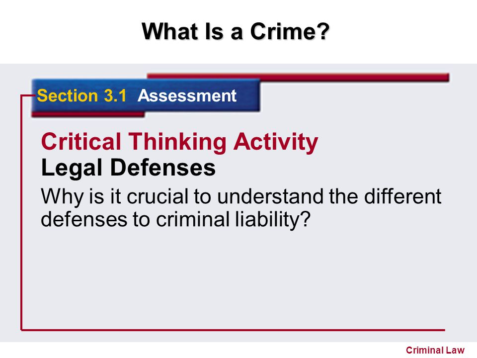 What Is a Crime? Criminal Law Section 3.1 Assessment Critical Thinking Activity Legal Defenses Why is it crucial to understand the different defenses