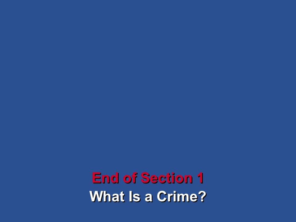 3Chapter SECTION OPENER / CLOSER: INSERT BOOK COVER ART What Is a Crime? End of Section 1