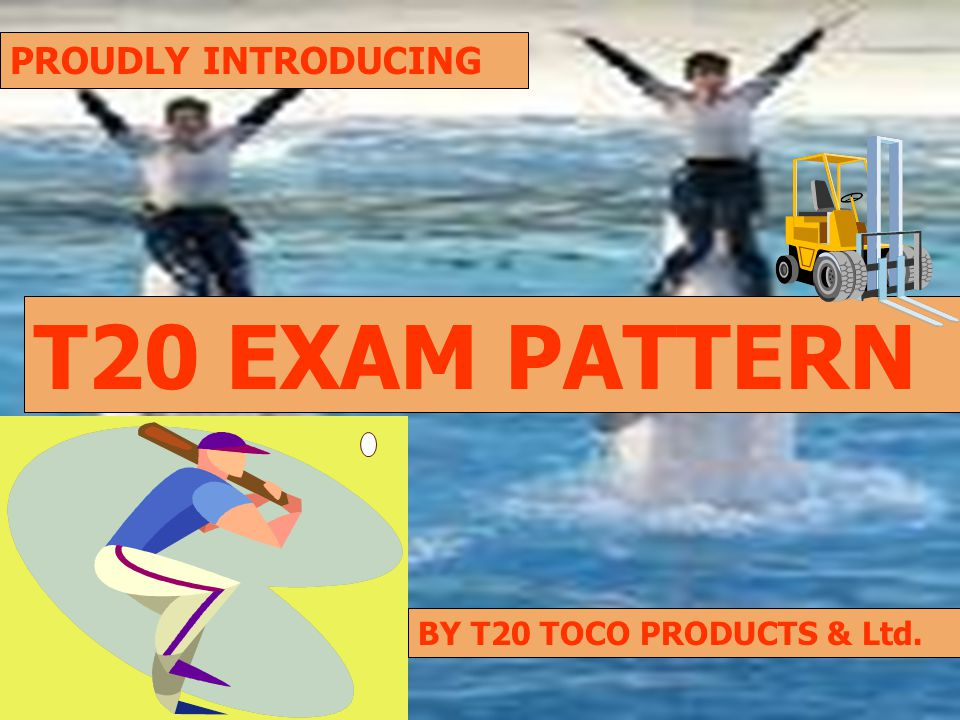T20 EXAM PATTERN PROUDLY INTRODUCING BY T20 TOCO PRODUCTS & Ltd.
