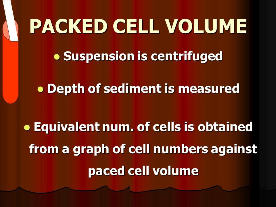 PACKED CELL VOLUME Suspension is centrifuged Suspension is centrifuged Depth of sediment is measured Depth of sediment is measured Equivalent num. of