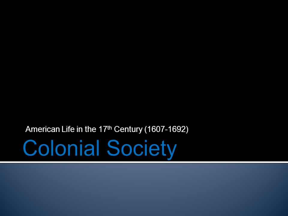 American Life in the 17 th Century ( )