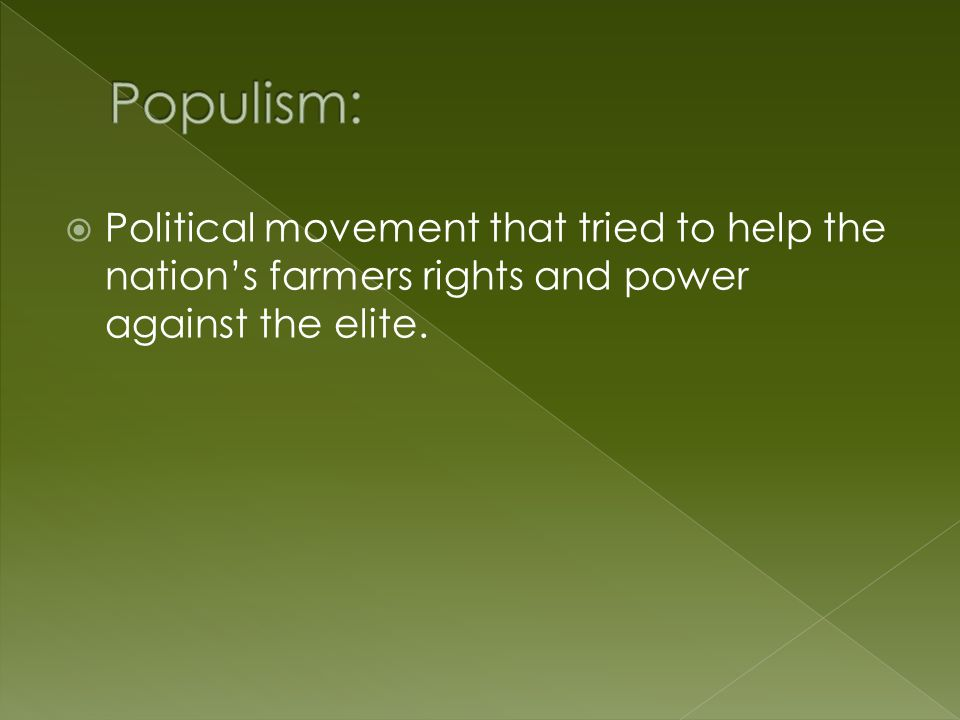  Political movement that tried to help the nation's farmers rights and power against the elite.