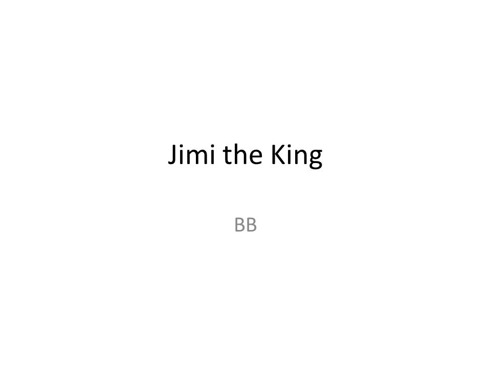 Jimi the King BB