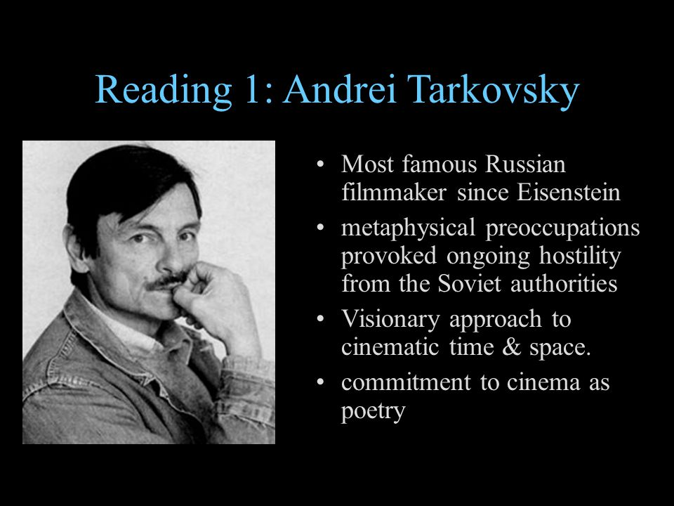 Reading 1: Andrei Tarkovsky Most famous Russian filmmaker since Eisenstein metaphysical preoccupations provoked ongoing hostility from the Soviet auth