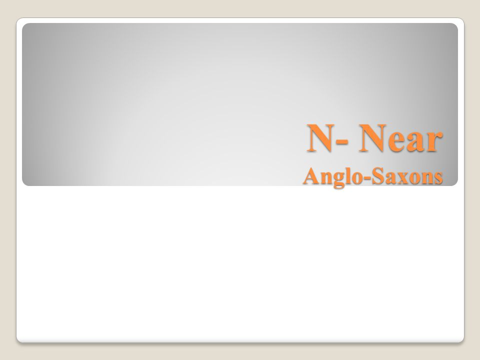 N- Near Anglo-Saxons