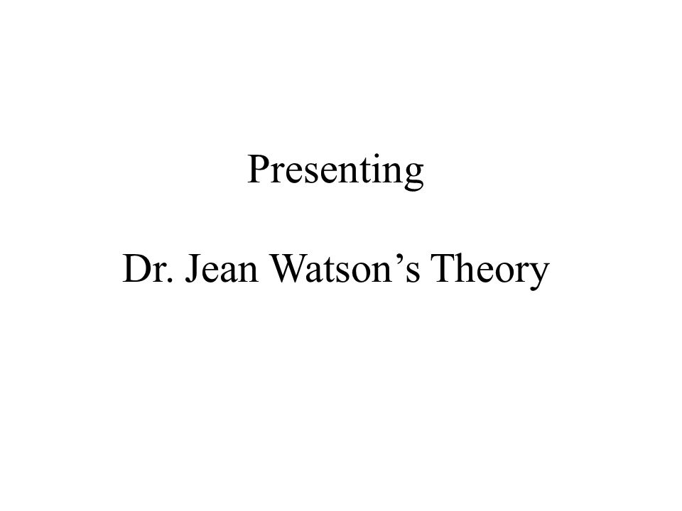 Presenting Dr. Jean Watson's Theory