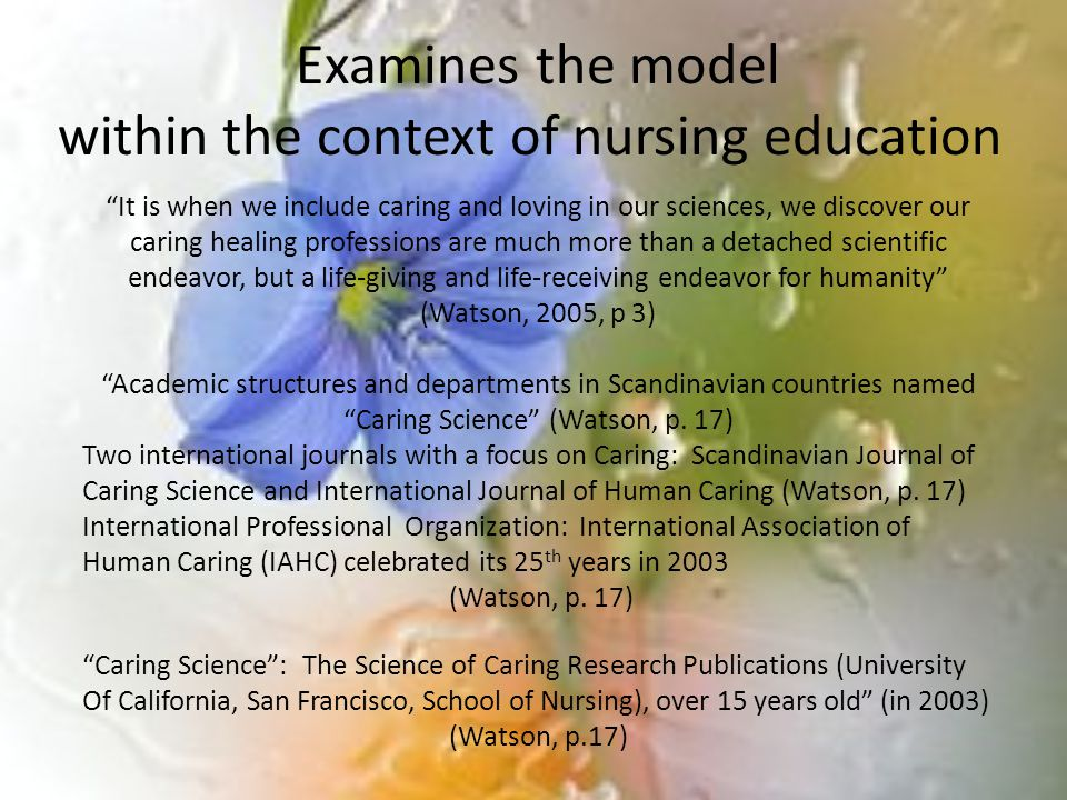 "Examines the model within the context of nursing education ""It is when we include caring and loving in our sciences, we discover our caring healing pr"