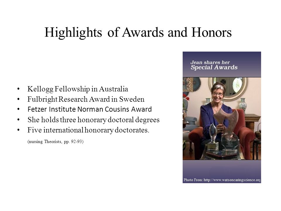Highlights of Awards and Honors Kellogg Fellowship in Australia Fulbright Research Award in Sweden Fetzer Institute Norman Cousins Award She holds thr